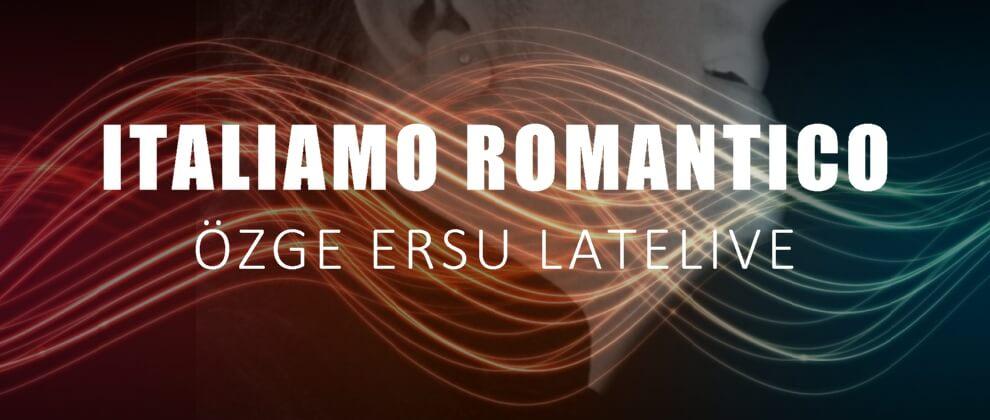 ozge-ersu-latelive-lateradio-canli-yayin-italiamo-romantico