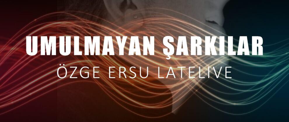 ozge-ersu-latelive-lateradio-canli-yayin-umulmayan-sarkilar